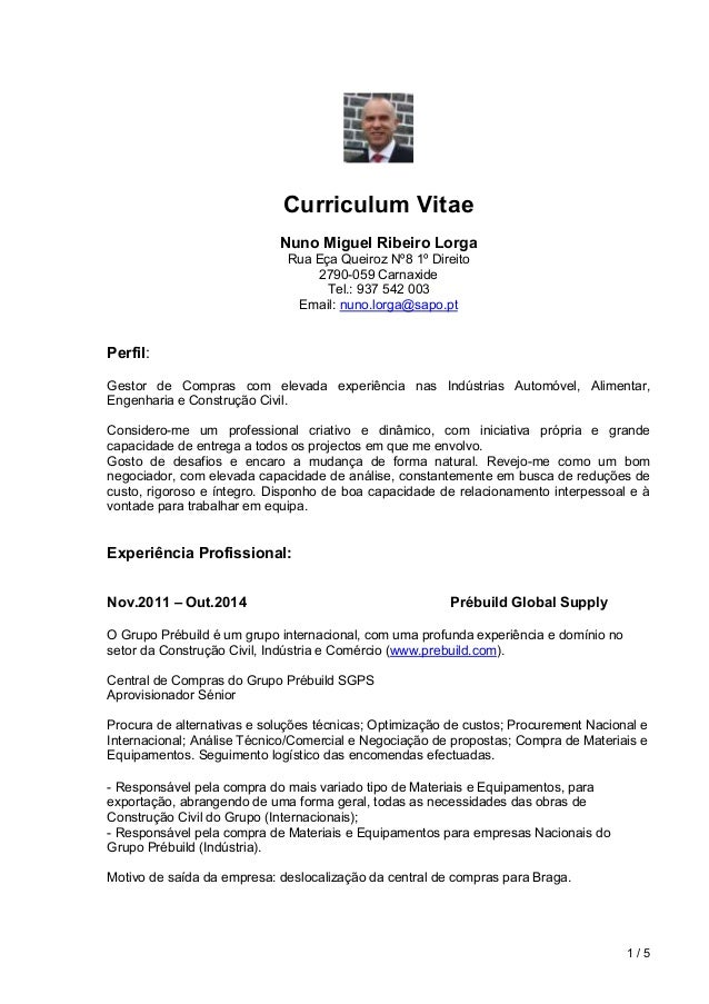 1 / 5  Curriculum Vitae  Nuno Miguel Ribeiro Lorga  Rua Eça Queiroz Nº8 1º Direito  2790-059 Carnaxide  Tel.: 937 542 003 ...