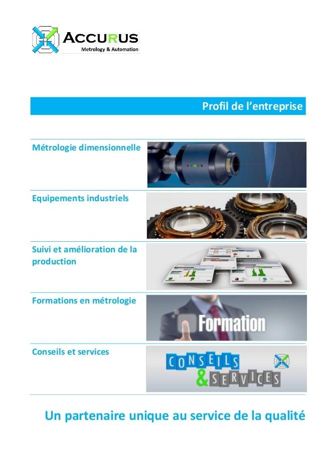 Profil de l'entreprise Métrologie dimensionnelle Equipements industriels Suivi et amélioration de la production Formations...
