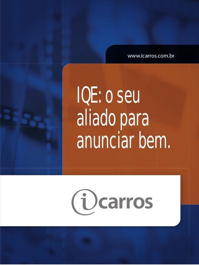 www.icarros.com.br IQE: o seu aliado para anunciar bem.