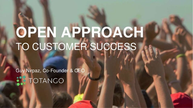OPEN APPROACH TO CUSTOMER SUCCESS Guy Nirpaz, Co-Founder & CEO