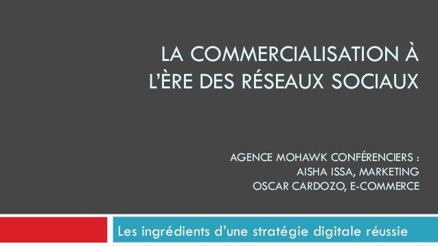 LA COMMERCIALISATION À L'ÈRE DES RÉSEAUX SOCIAUX AGENCE MOHAWK CONFÉRENCIERS : AISHA ISSA, MARKETING OSCAR CARDOZO, E-COMM...