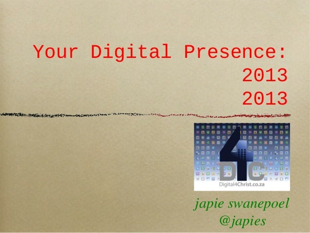 Your Digital Presence:20132013japie swanepoel@japies