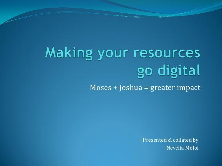 Moses + Joshua = greater impact              Presented & collated by                       Nevelia Moloi