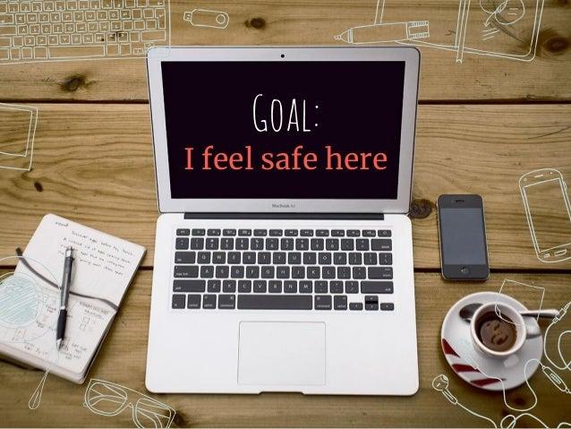 Goal: I feel safe here