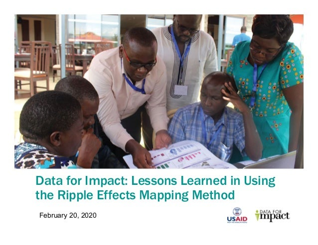 Data for Impact: Lessons Learned in Using the Ripple Effects Mapping Method February 20, 2020