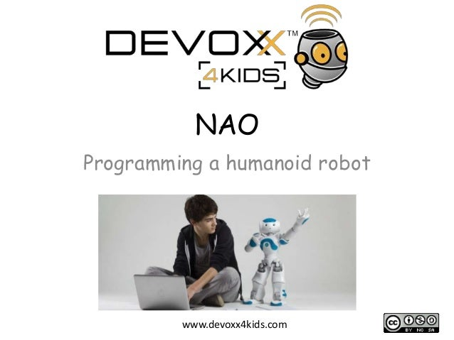 NAO Programming a humanoid robot  www.devoxx4kids.com