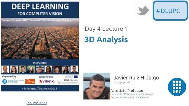 [course site] Javier Ruiz Hidalgo j.ruiz@upc.edu Associate Professor Universitat Politecnica de Catalunya Technical Univer...
