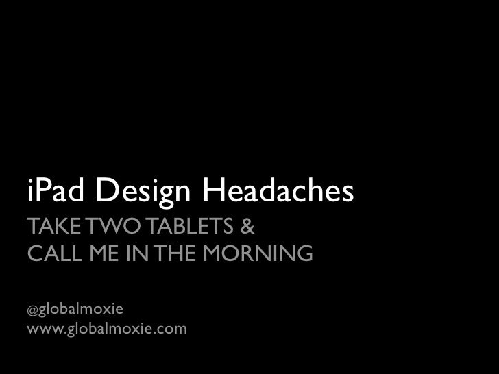 iPad Design Headaches TAKE TWO TABLETS & CALL ME IN THE MORNING  @globalmoxie www.globalmoxie.com