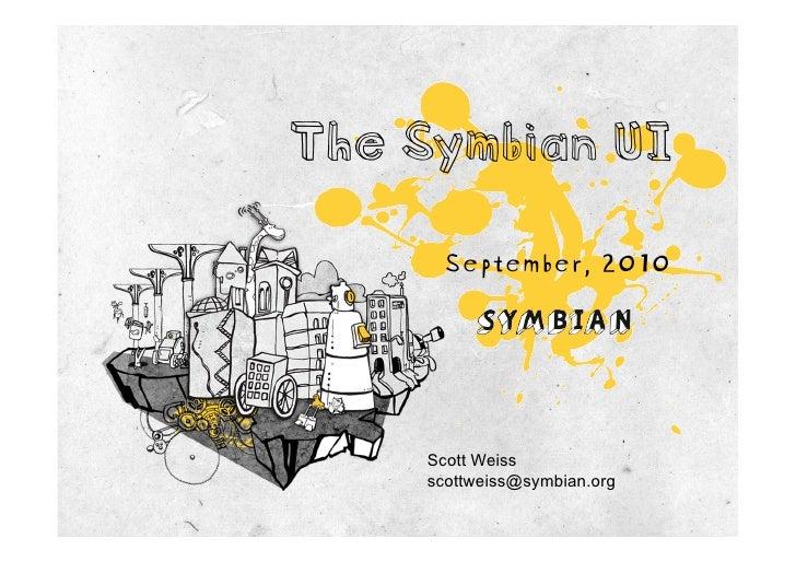 The Symbian UI        September, 2010          Scott Weiss      scottweiss@symbian.org
