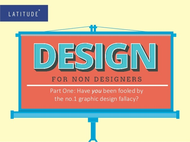 Part One: Have you been fooled by the no.1 graphic design fallacy?