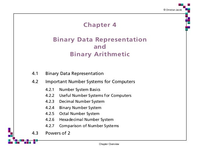 © Christian Jacob Chapter Overview Chapter 4 Binary Data Representation and Binary Arithmetic 4.1 Binary Data Representati...