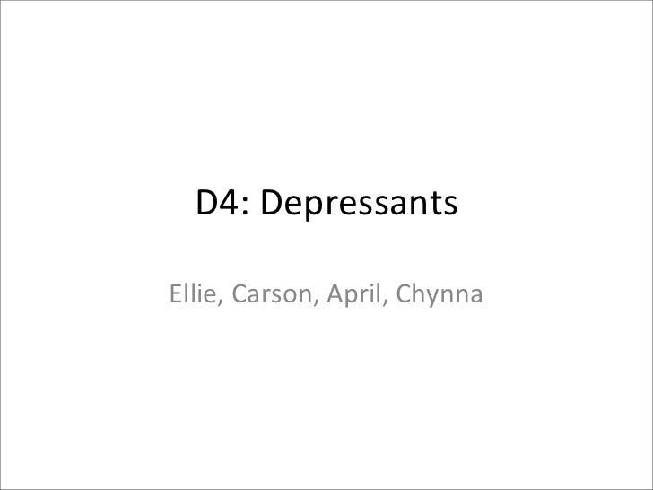 D4:DepressantsEllie,Carson,April,Chynna