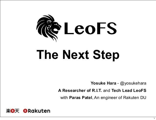 The Next Step  Yosuke Hara - @yosukehara  A Researcher of R.I.T. and Tech Lead LeoFS  with Paras Patel, An engineer of Rak...