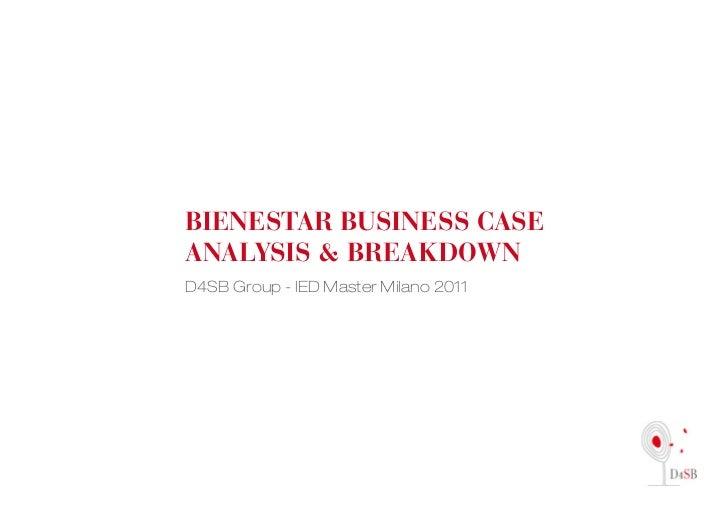 BIENESTAR BUSINESS CASEANALYSIS & BREAKDOWND4SB Group - IED Master Milano 2011