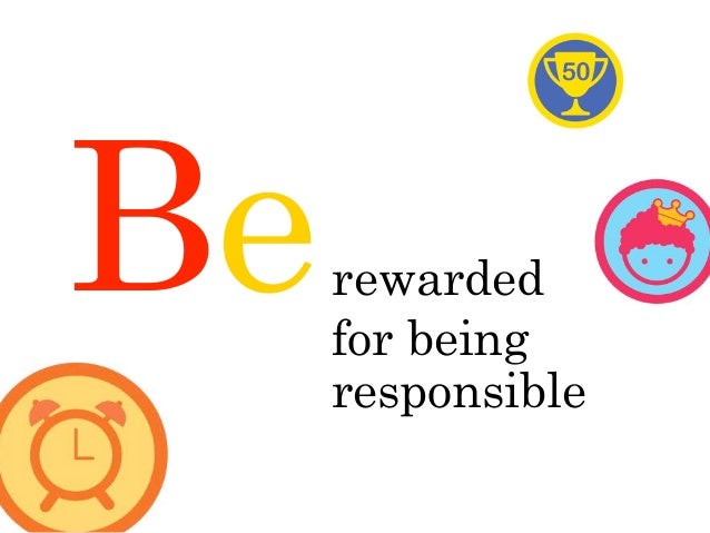 Be   rewarded     for being     responsible
