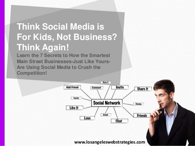Think Social Media is For Kids, Not Business? Think Again! Learn the 7 Secrets to How the Smartest Main Street Businesses-...