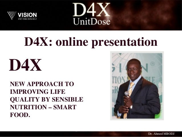 D4X: online presentation NEW APPROACH TO IMPROVING LIFE QUALITY BY SENSIBLE NUTRITION – SMART FOOD. D4X Dr. Ahmed MBODJ