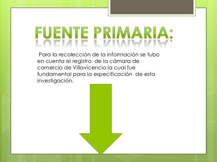 Para la recolección de la información se tuboen cuenta el registro de la cámara decomercio de Villavicencio la cual fuefun...