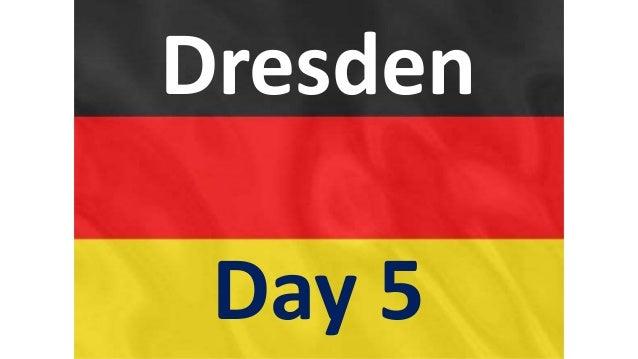 Dresden Day 5