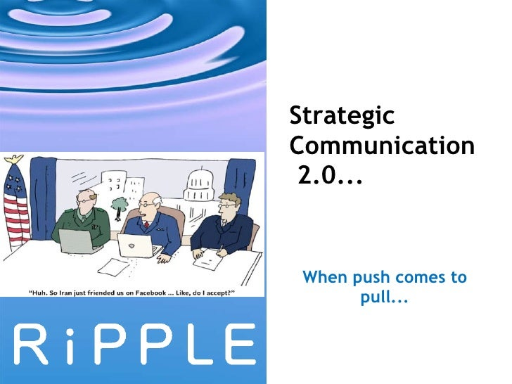Strategic Communication  2.0...  When push comes to pull...