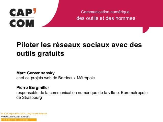 Communication numérique, des outils et des hommes 24 & 25 septembre 2015 • Issy-les-Moulineaux 7E RENCONTRES NATIONALES C ...