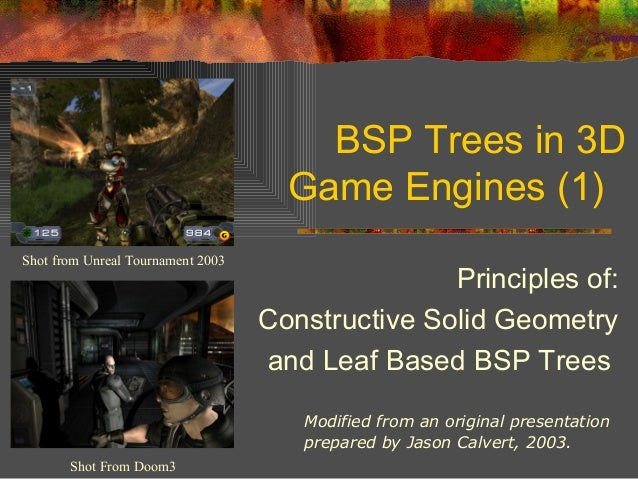 BSP Trees in 3D Game Engines (1) Shot from Unreal Tournament 2003 Shot From Doom3 Modified from an original presentation p...