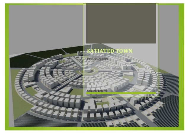 Urban Planning Project SATIATED TOWN SATIATED TOWN Project report URBAN PLANING