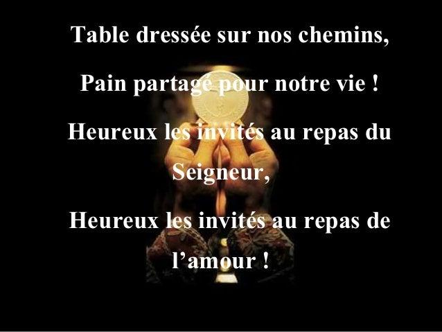 Table dressée sur nos chemins, Pain partagé pour notre vie ! Heureux les invités au repas du Seigneur, Heureux les invités...
