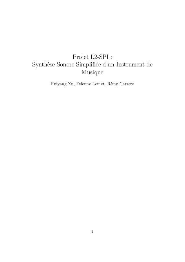 Projet L2-SPI : Synth`ese Sonore Simplifi´ee d'un Instrument de Musique Huiyang Xu, Etienne Lomet, R´emy Carrero 1