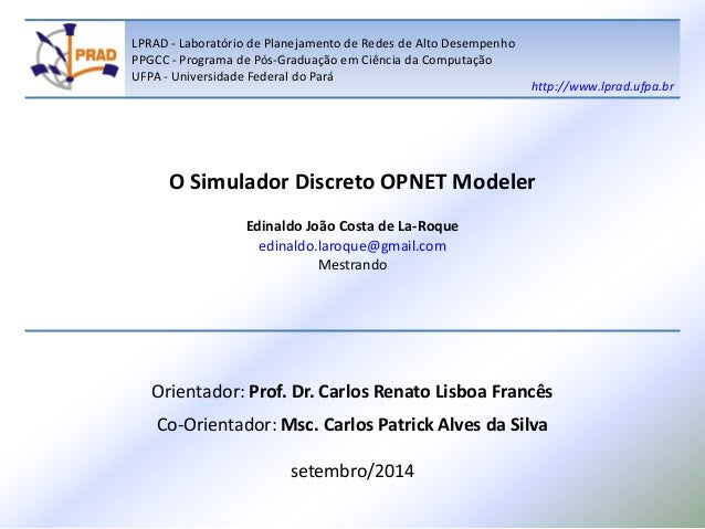 LPRAD - Laboratório de Planejamento de Redes de Alto Desempenho PPGCC - Programa de Pós-Graduação em Ciência da Computação...