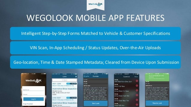 WEGOLOOK MOBILE APP FEATURES Intelligent Step-by-Step Forms Matched to Vehicle & Customer Specifications VIN Scan, In-App ...