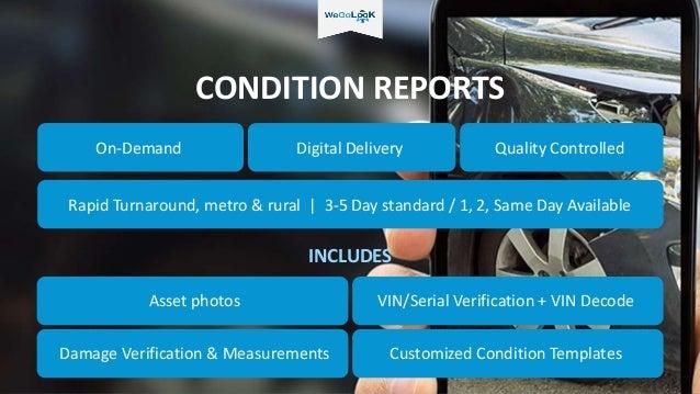CONDITION REPORTS Digital Delivery Asset photos VIN/Serial Verification + VIN Decode Damage Verification & Measurements Cu...