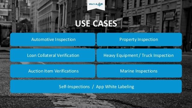 USE CASES Automotive Inspection Property Inspection Auction Item Verifications Marine Inspections Self-Inspections / App W...