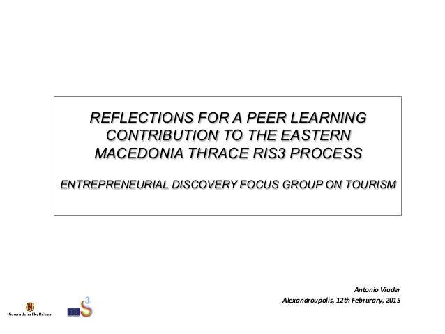 REFLECTIONS FOR A PEER LEARNING CONTRIBUTION TO THE EASTERN MACEDONIA THRACE RIS3 PROCESS ENTREPRENEURIAL DISCOVERY FOCUS ...