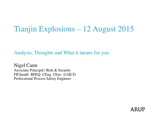 Tianjin Explosions – 12 August 2015 Analysis, Thoughts and What it means for you Nigel Cann Associate Principal   Risk & S...