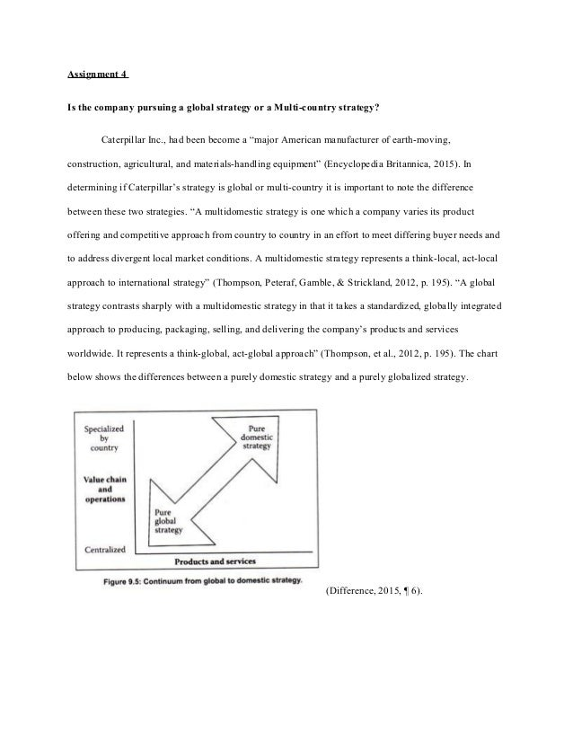 caterpillar strategy global strategy or a multicountry strategy Introduction: thompson , strickland and gamble (2005) have differentiated between two strategies based on the type of competition multicountry strategy , and global.