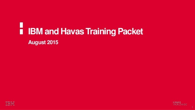 August 2015 IBM and Havas Training Packet 1