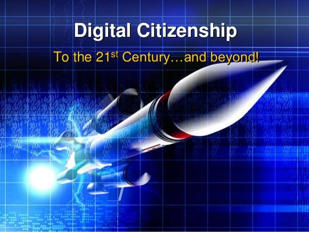 Digital CitizenshipTo the 21st Century…and beyond!