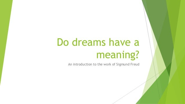 Do dreams have a meaning? An introduction to the work of Sigmund Freud