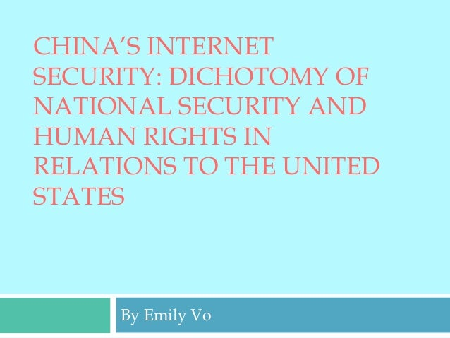 CHINA'S INTERNET SECURITY: DICHOTOMY OF NATIONAL SECURITY AND HUMAN RIGHTS IN RELATIONS TO THE UNITED STATES By Emily Vo