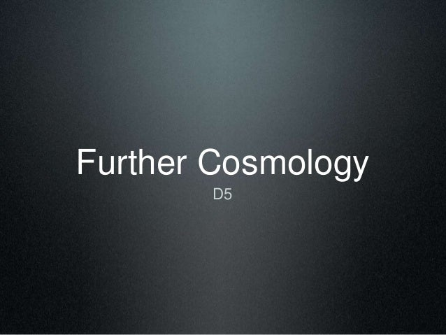 Further Cosmology D5