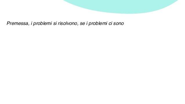 Premessa, i problemi si risolvono, se i problemi ci sono
