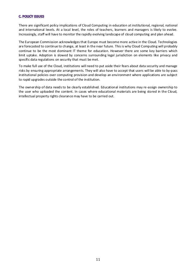 11 There are significant policy implications of Cloud Computing in education at institutional, regional, national and inte...