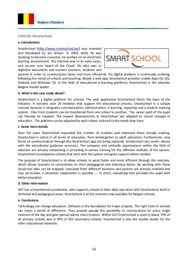 16 CASE 03: Smartschool a. Introduction Smartschool (http://www.smartschool.be/) was invented and developed by Jan Schuer....