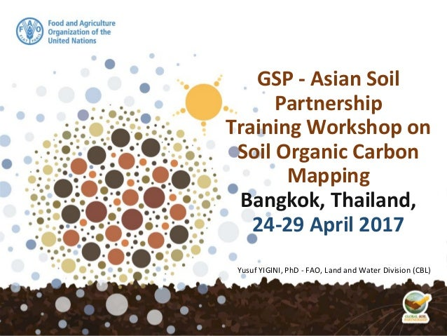 GSP - Asian Soil Partnership Training Workshop on Soil Organic Carbon Mapping Bangkok, Thailand, 24-29 April 2017 Yusuf YI...
