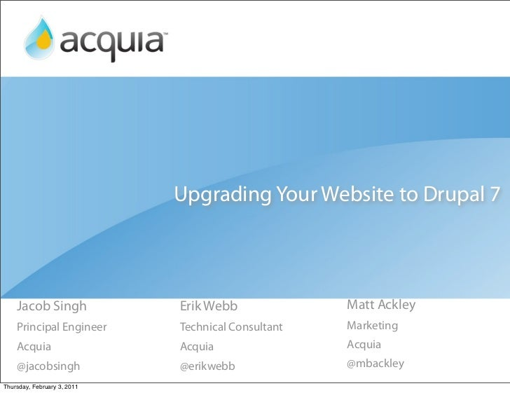 Upgrading Your Website to Drupal 7    Jacob Singh              Erik Webb              Matt Ackley    Principal Engineer   ...
