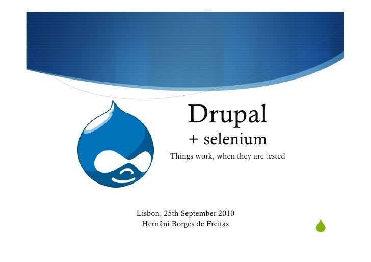 Drupal               + selenium          Things work, when they are tested     Lisbon, 25th September 2010  Hernâni Borges...