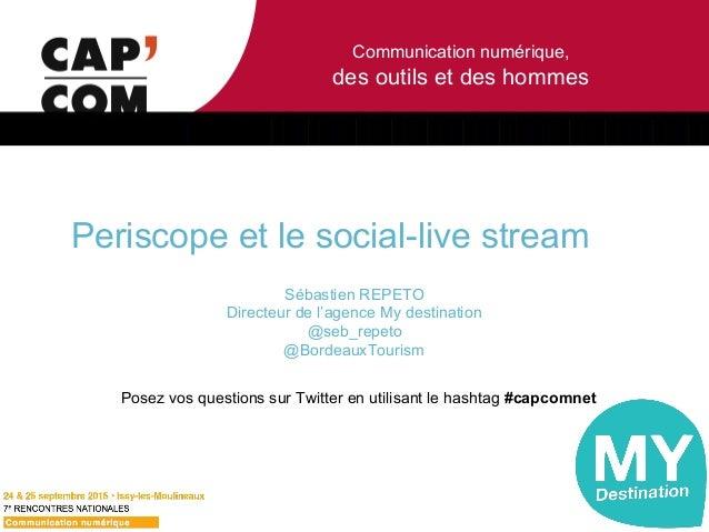 Communication numérique, des outils et des hommes Periscope et le social-live stream Sébastien REPETO Directeur de l'agenc...