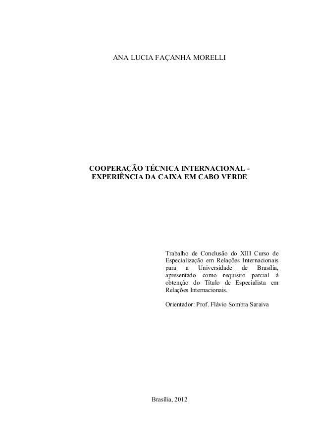 ANA LUCIA FAÇANHA MORELLI COOPERAÇÃO TÉCNICA INTERNACIONAL - EXPERIÊNCIA DA CAIXA EM CABO VERDE Trabalho de Conclusão do X...