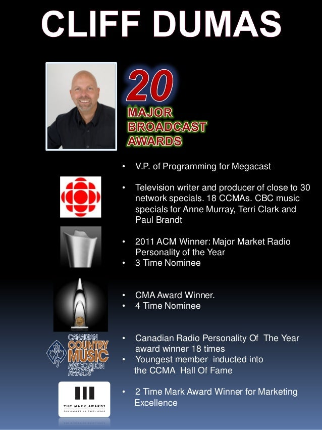 • V.P. of Programming for Megacast • Television writer and producer of close to 30 network specials. 18 CCMAs. CBC music s...